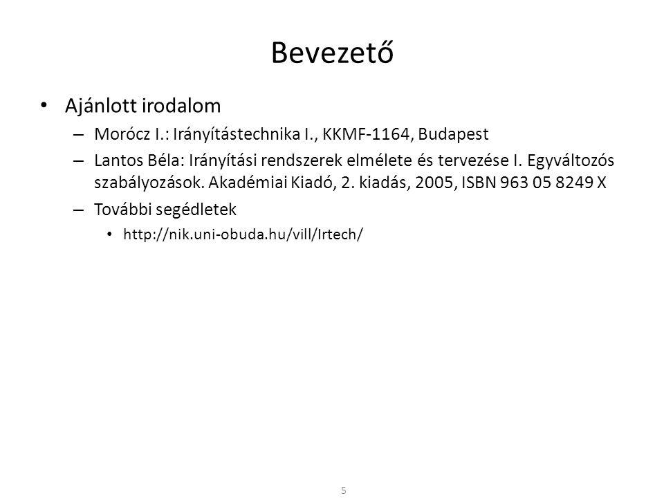 Bevezető Ajánlott irodalom – Morócz I.: Irányítástechnika I., KKMF-1164, Budapest – Lantos Béla: Irányítási rendszerek elmélete és tervezése I.