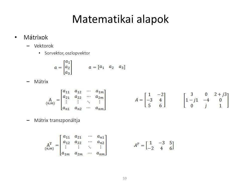 Matematikai alapok Mátrixok – Vektorok Sorvektor, oszlopvektor – Mátrix – Mátrix transzponáltja 59