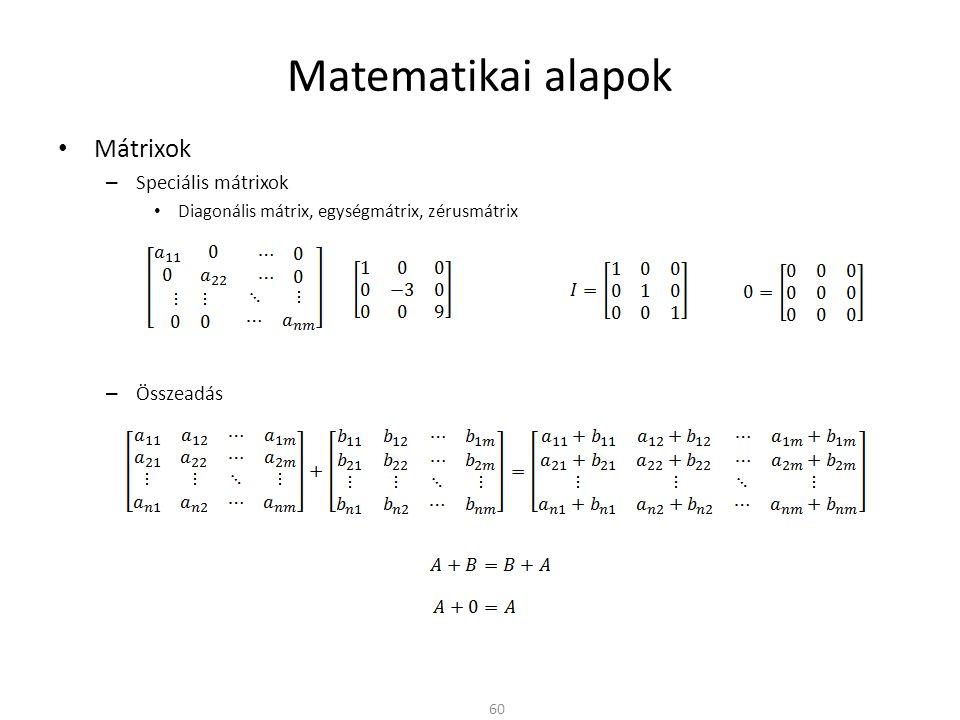 Matematikai alapok Mátrixok – Speciális mátrixok Diagonális mátrix, egységmátrix, zérusmátrix – Összeadás 60