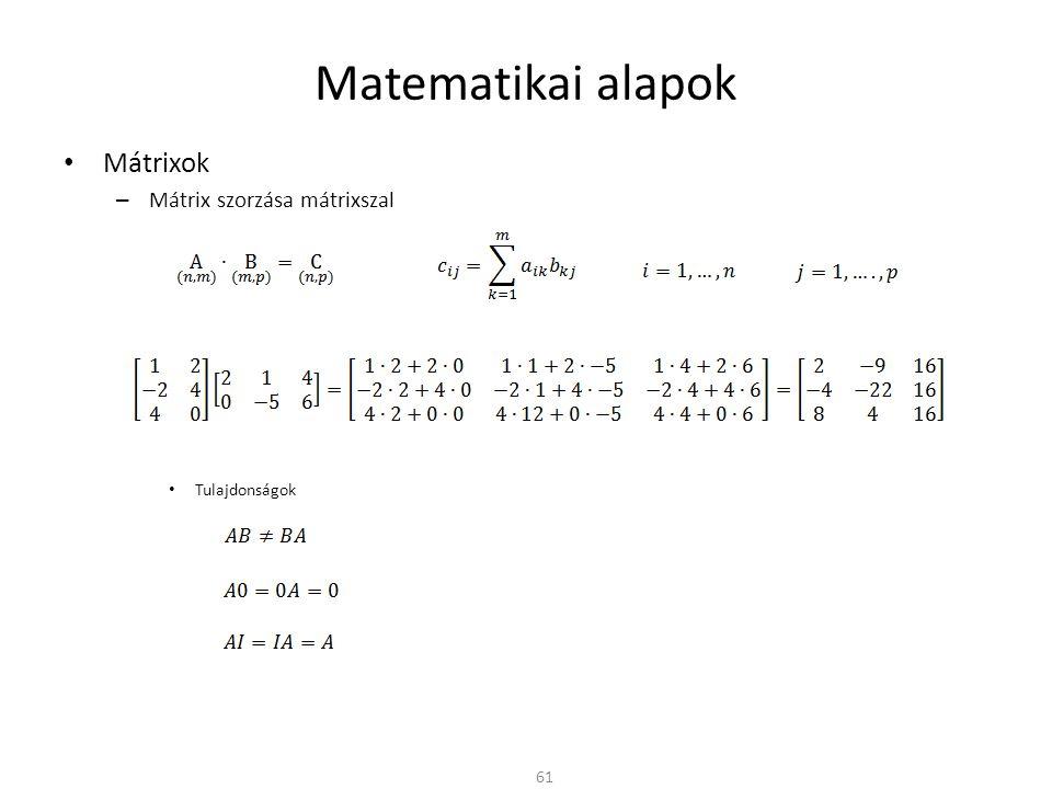 Matematikai alapok Mátrixok – Mátrix szorzása mátrixszal Tulajdonságok 61