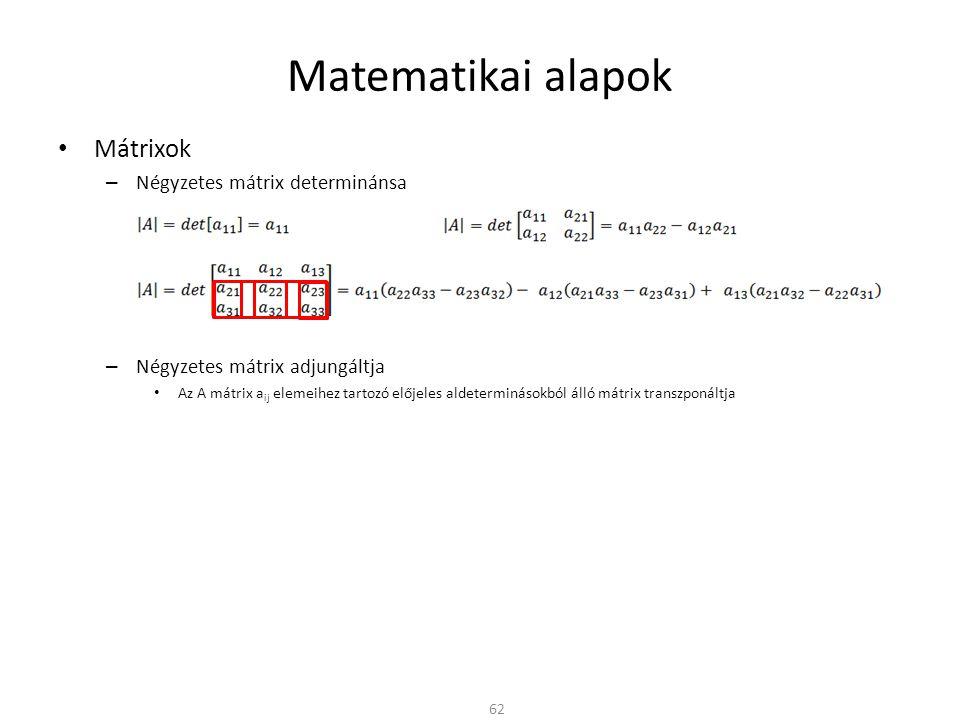 Matematikai alapok Mátrixok – Négyzetes mátrix determinánsa – Négyzetes mátrix adjungáltja Az A mátrix a ij elemeihez tartozó előjeles aldeterminásokból álló mátrix transzponáltja 62