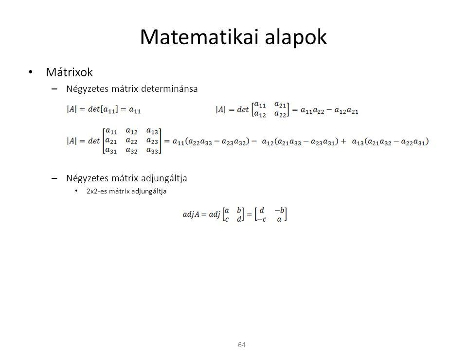 Matematikai alapok Mátrixok – Négyzetes mátrix determinánsa – Négyzetes mátrix adjungáltja 2x2-es mátrix adjungáltja 64