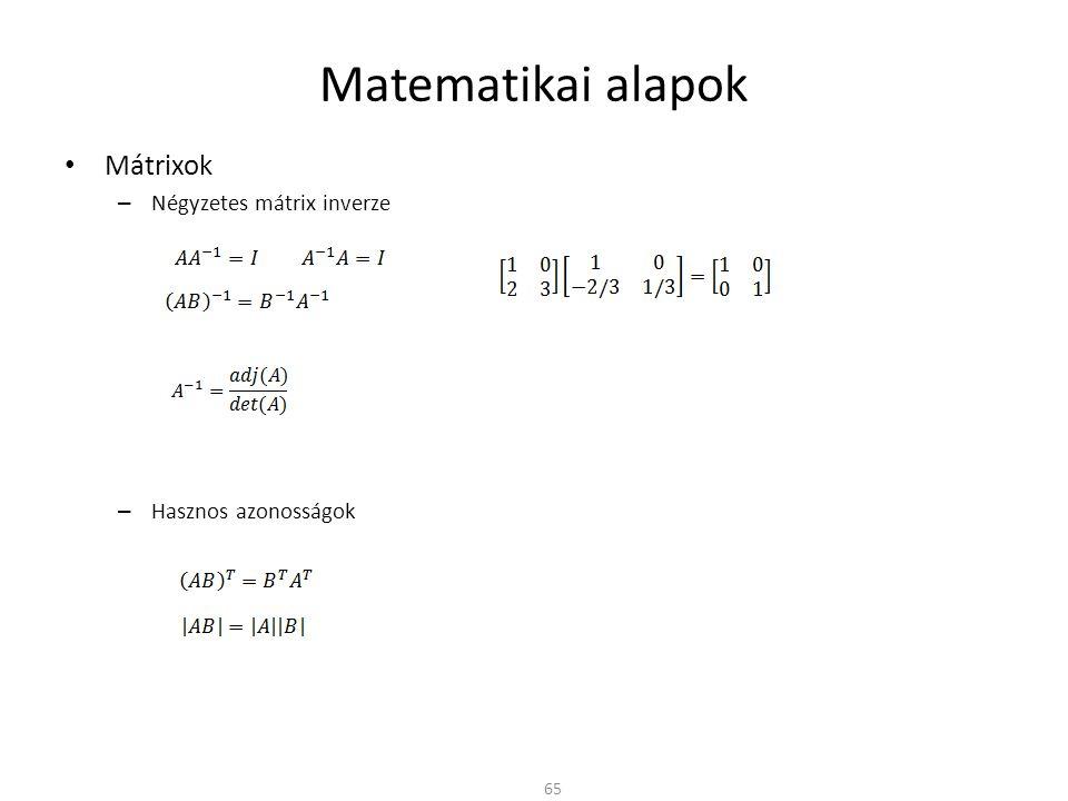Matematikai alapok Mátrixok – Négyzetes mátrix inverze – Hasznos azonosságok 65