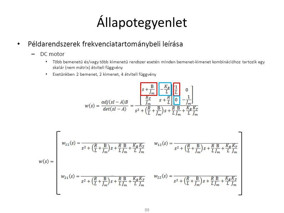 Állapotegyenlet Példarendszerek frekvenciatartománybeli leírása – DC motor Több bemenetű és/vagy több kimenetű rendszer esetén minden bemenet-kimenet