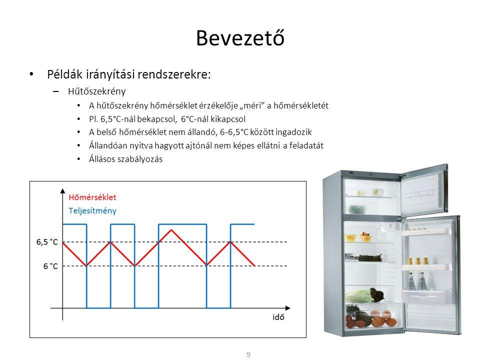 """Bevezető Példák irányítási rendszerekre: – Hűtőszekrény A hűtőszekrény hőmérséklet érzékelője """"méri"""" a hőmérsékletét Pl. 6,5°C-nál bekapcsol, 6°C-nál"""
