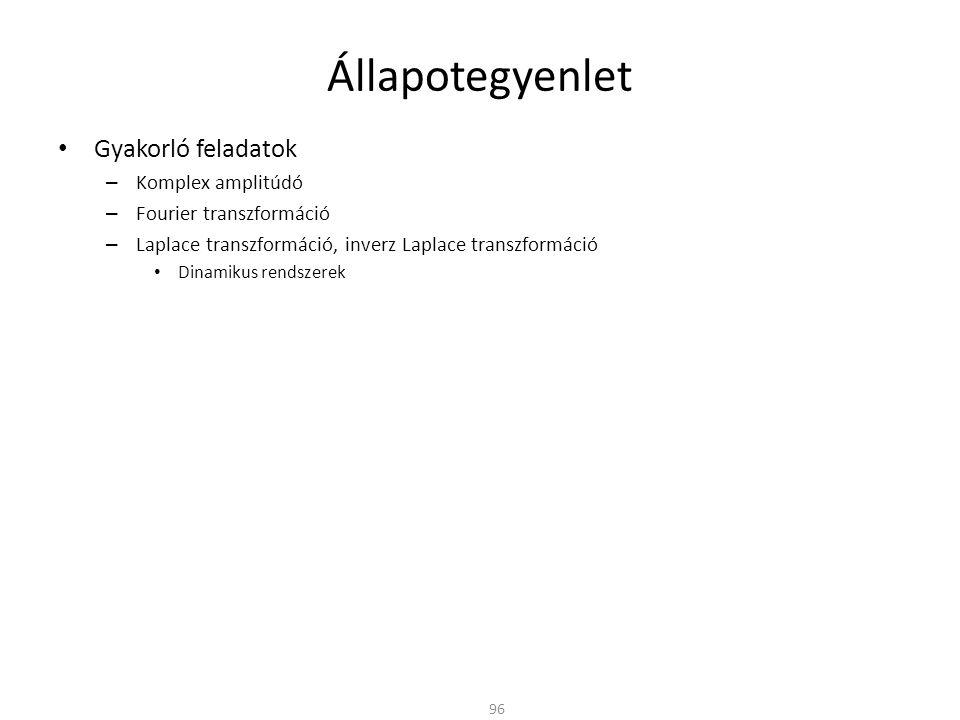 Állapotegyenlet Gyakorló feladatok – Komplex amplitúdó – Fourier transzformáció – Laplace transzformáció, inverz Laplace transzformáció Dinamikus rend