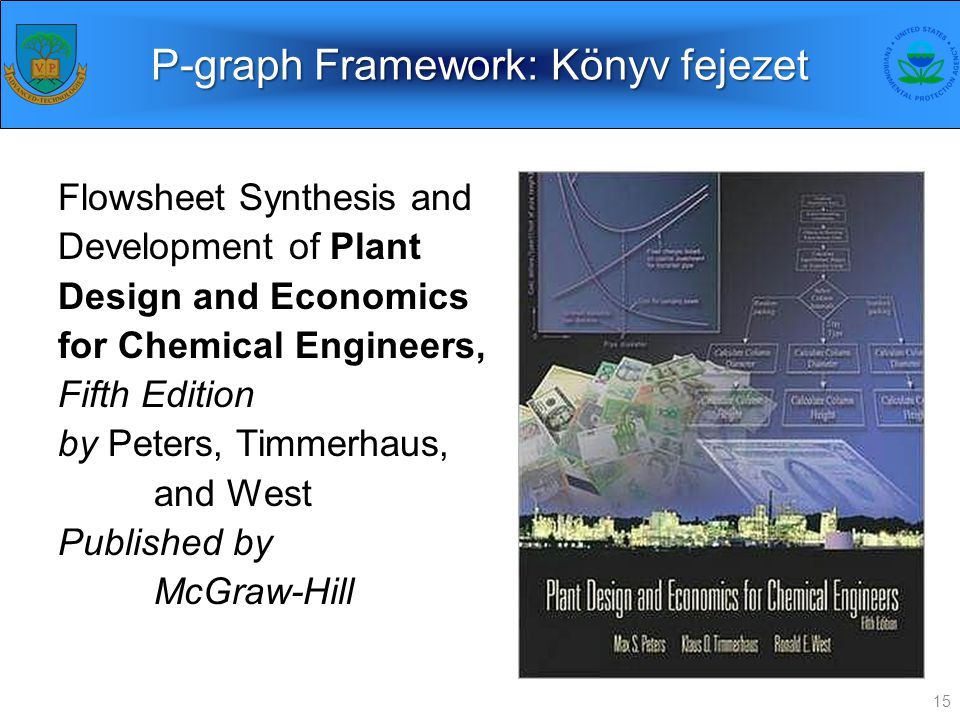 P-graph Framework: Könyv fejezet Flowsheet Synthesis and Development of Plant Design and Economics for Chemical Engineers, Fifth Edition by Peters, Ti