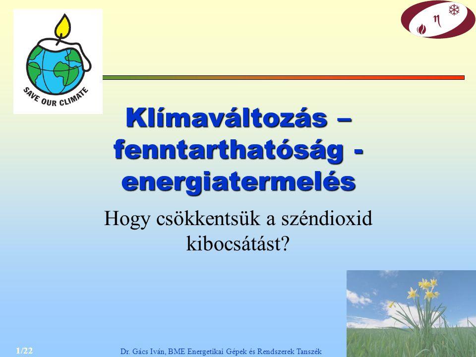 1/22 Dr. Gács Iván, BME Energetikai Gépek és Rendszerek Tanszék Klímaváltozás – fenntarthatóság - energiatermelés Hogy csökkentsük a széndioxid kibocs