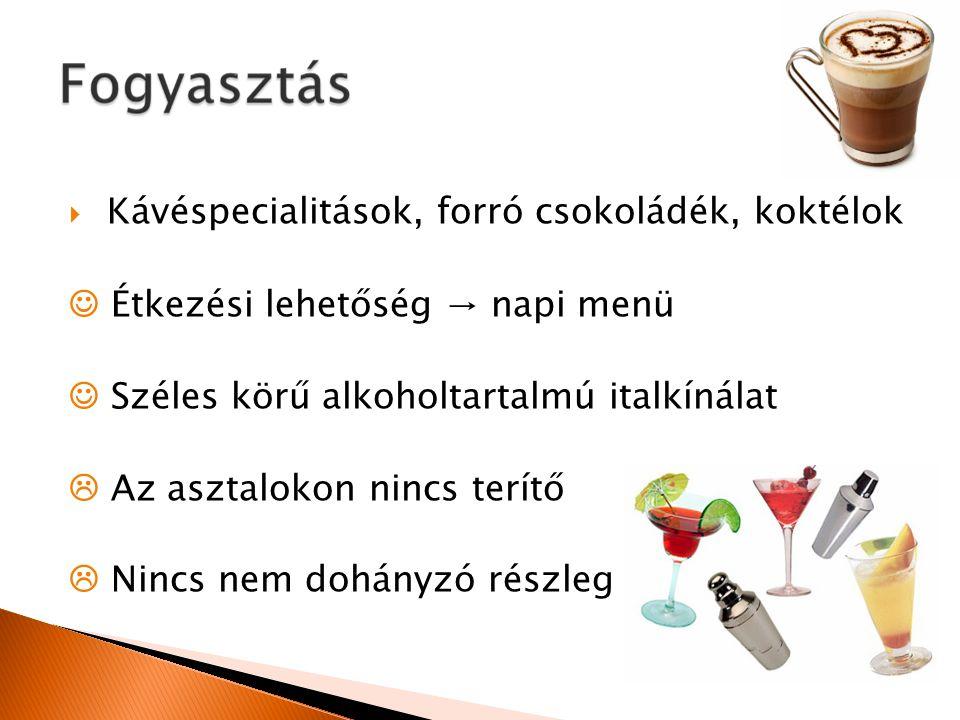  Kávéspecialitások, forró csokoládék, koktélok Étkezési lehetőség → napi menü Széles körű alkoholtartalmú italkínálat  Az asztalokon nincs terítő 