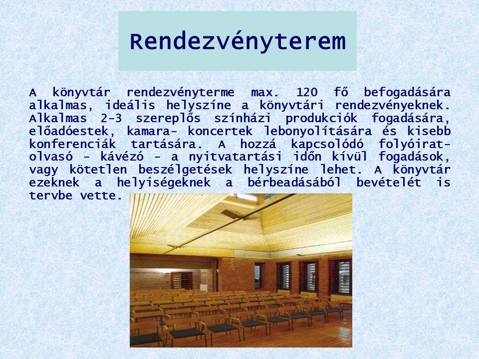 Rendezvényterem A könyvtár rendezvényterme max. 120 fő befogadására alkalmas, ideális helyszíne a könyvtári rendezvényeknek. Alkalmas 2-3 szereplős sz