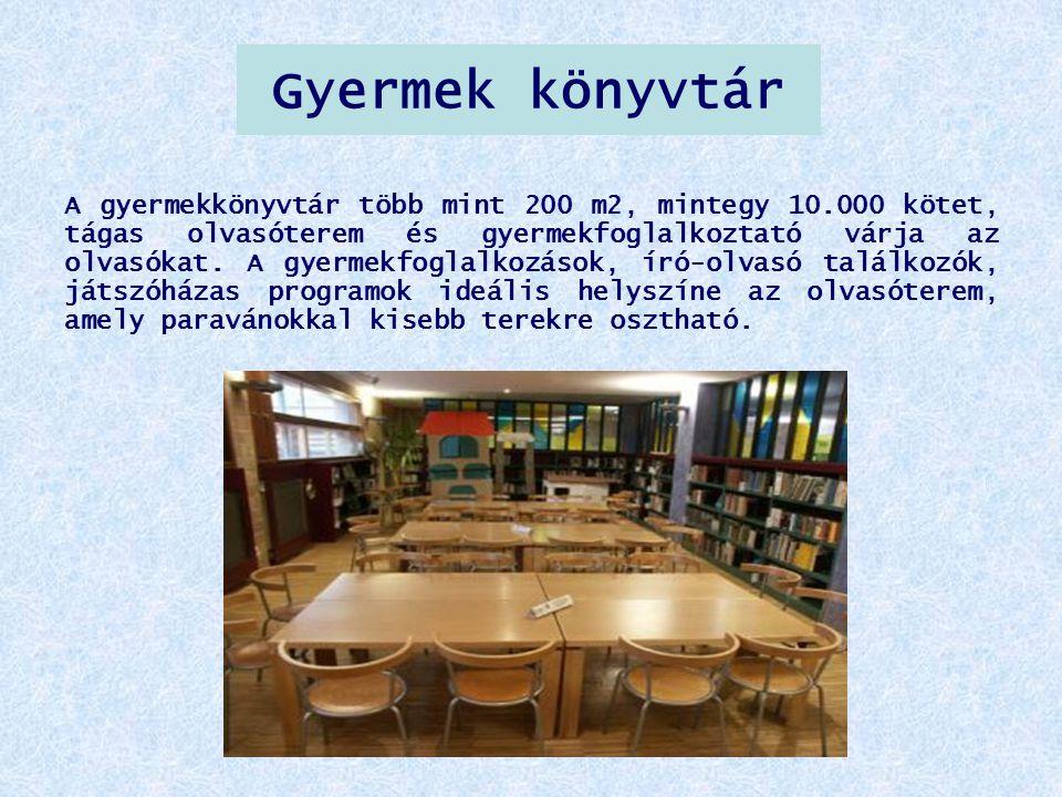 Gyermek könyvtár A gyermekkönyvtár több mint 200 m2, mintegy 10.000 kötet, tágas olvasóterem és gyermekfoglalkoztató várja az olvasókat. A gyermekfogl