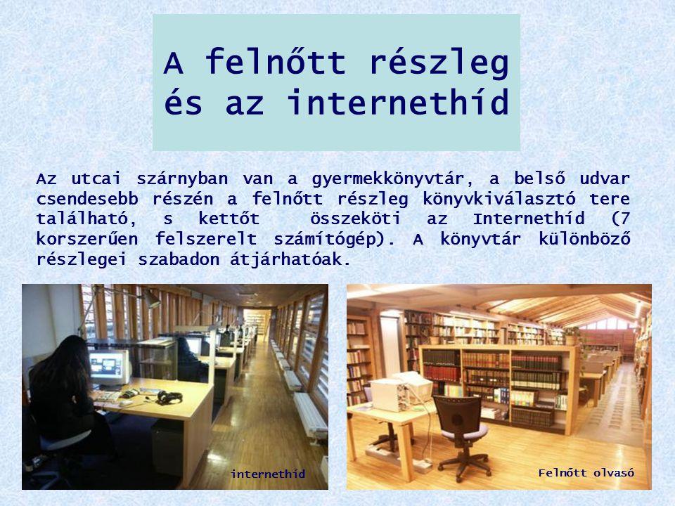 A felnőtt részleg és az internethíd Az utcai szárnyban van a gyermekkönyvtár, a belső udvar csendesebb részén a felnőtt részleg könyvkiválasztó tere t