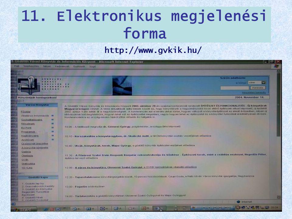 11. Elektronikus megjelenési forma http://www.gvkik.hu/