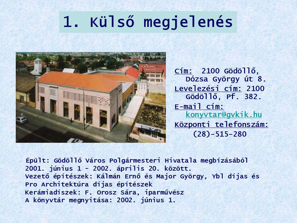 1. Külső megjelenés Cím: 2100 Gödöllő, Dózsa György út 8. Levelezési cím: 2100 Gödöllő, Pf. 382. E-mail cím: konyvtar@gvkik.hu konyvtar@gvkik.hu Közpo