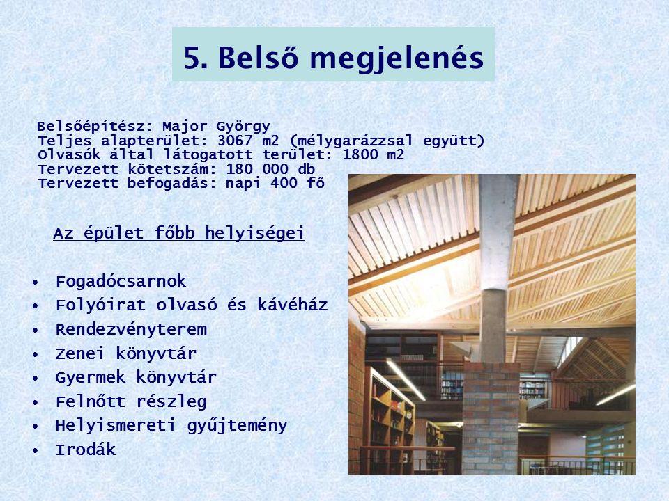 5. Bels ő megjelenés Belsőépítész: Major György Teljes alapterület: 3067 m2 (mélygarázzsal együtt) Olvasók által látogatott terület: 1800 m2 Tervezett
