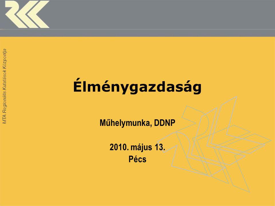 MTA Regionális Kutatások Központja Élménygazdaság Műhelymunka, DDNP 2010. május 13. Pécs