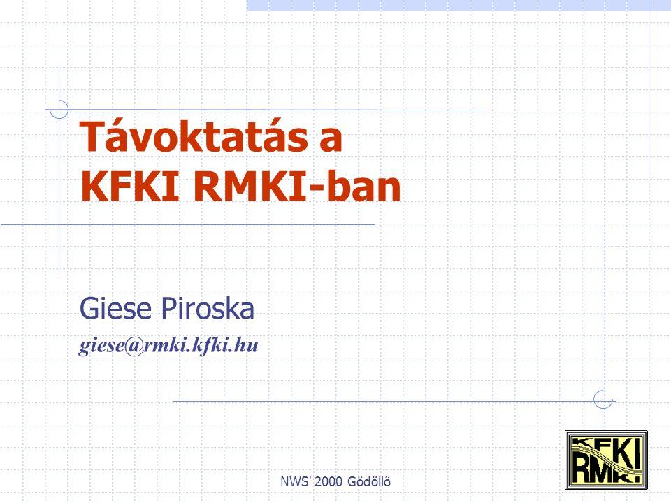 NWS 2000 Gödöllő Távoktatás az RMKI-ban Távoktatás/Távtanulás (e-learning) Hágeni Virtuális egyetem (VU) RMKI és a VU Eredmények Célok