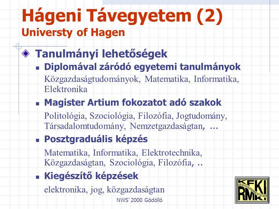 NWS 2000 Gödöllő Hágeni Távegyetem (2) Universty of Hagen Tanulmányi lehetőségek Diplomával záródó egyetemi tanulmányok Közgazdaságtudományok, Matematika, Informatika, Elektronika Magister Artium fokozatot adó szakok Politológia, Szociológia, Filozófia, Jogtudomány, Társadalomtudomány, Nemzetgazdaságtan,...
