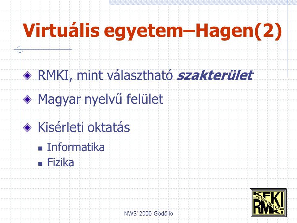 NWS 2000 Gödöllő Virtuális egyetem–Hagen(2) RMKI, mint választható szakterület Magyar nyelvű felület Kisérleti oktatás Informatika Fizika