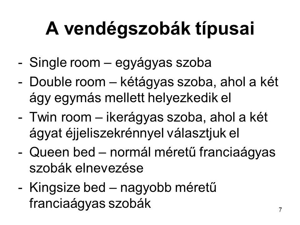 7 A vendégszobák típusai -Single room – egyágyas szoba -Double room – kétágyas szoba, ahol a két ágy egymás mellett helyezkedik el -Twin room – ikerág