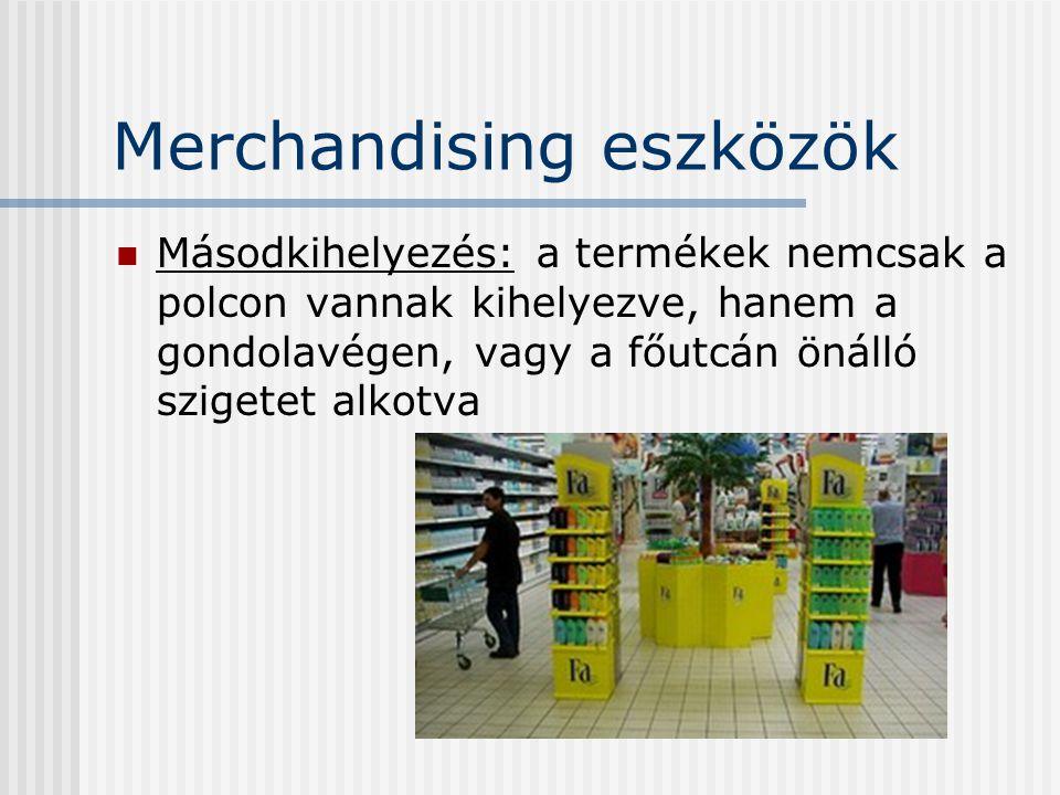 Merchandising eszközök Másodkihelyezés: a termékek nemcsak a polcon vannak kihelyezve, hanem a gondolavégen, vagy a főutcán önálló szigetet alkotva