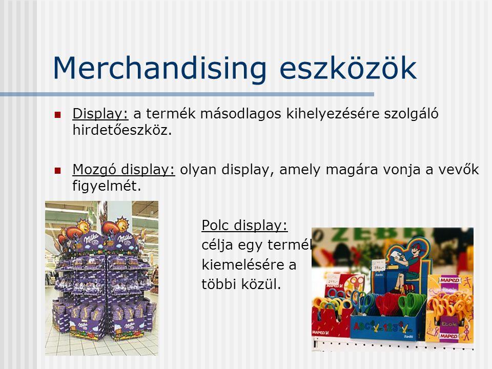 Merchandising eszközök Display: a termék másodlagos kihelyezésére szolgáló hirdetőeszköz. Mozgó display: olyan display, amely magára vonja a vevők fig