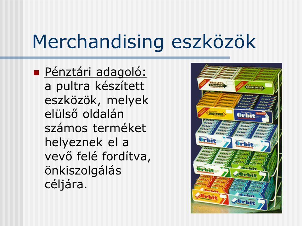 Merchandising eszközök Pénztári adagoló: a pultra készített eszközök, melyek elülső oldalán számos terméket helyeznek el a vevő felé fordítva, önkiszo