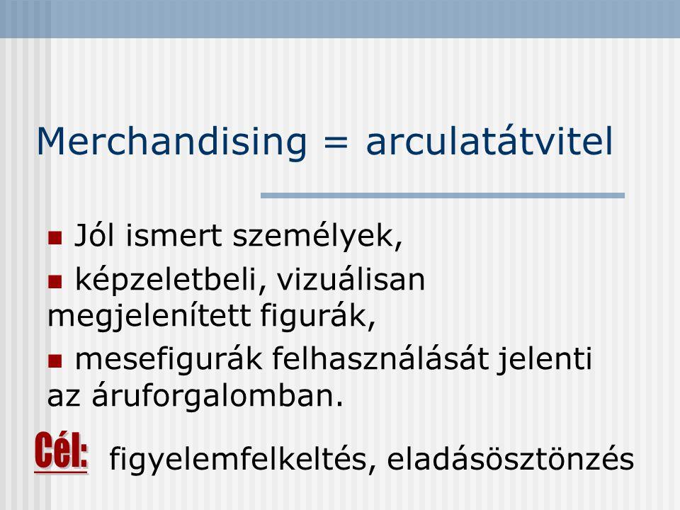 Merchandising = arculatátvitel Jól ismert személyek, képzeletbeli, vizuálisan megjelenített figurák, mesefigurák felhasználását jelenti az áruforgalom