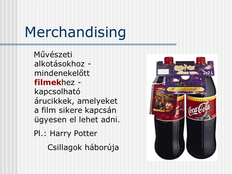 Merchandising Művészeti alkotásokhoz - mindenekelőtt filmekhez - kapcsolható árucikkek, amelyeket a film sikere kapcsán ügyesen el lehet adni. Pl.: Ha