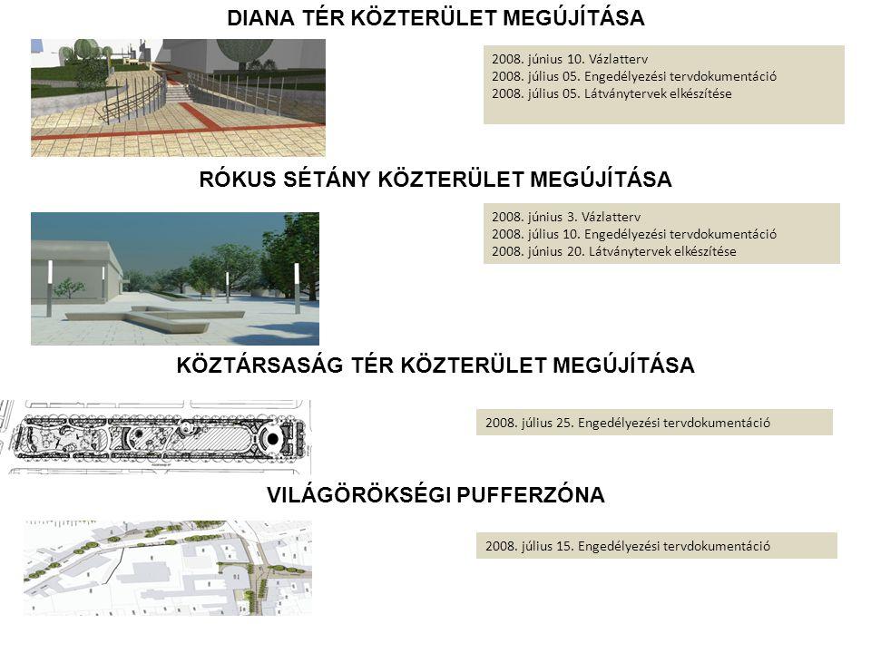 2008. június 10. Vázlatterv 2008. július 05. Engedélyezési tervdokumentáció 2008. július 05. Látványtervek elkészítése DIANA TÉR KÖZTERÜLET MEGÚJÍTÁSA