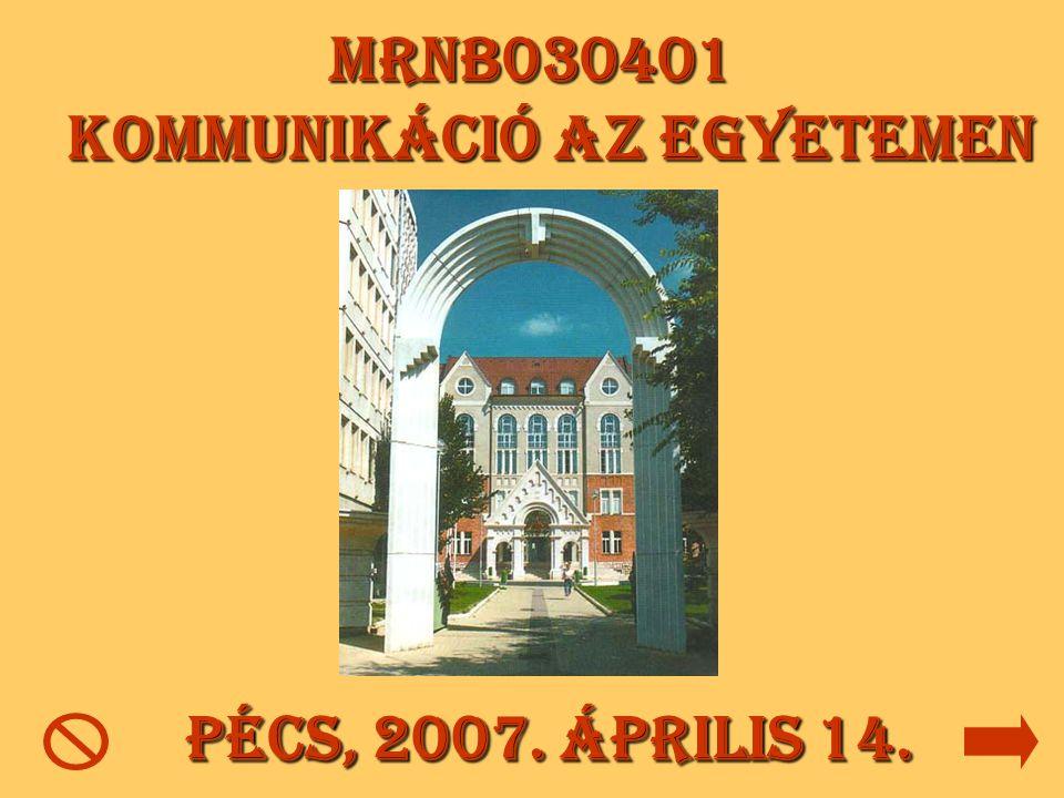 MRNB030401 Kommunikáció az egyetemen Pécs, 2007. április 14.
