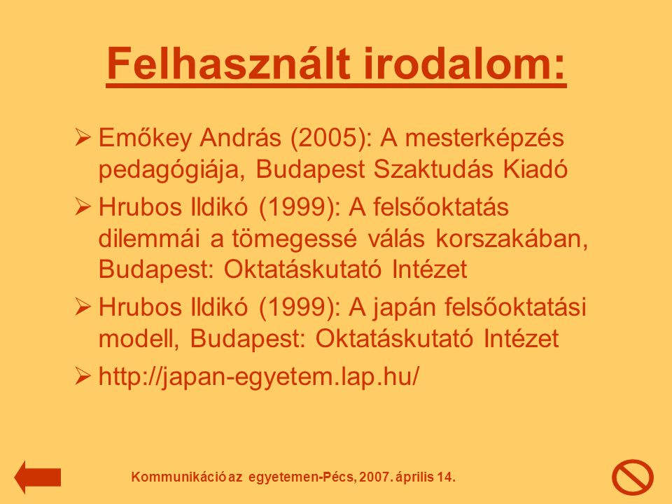 Felhasznált irodalom:  Emőkey András (2005): A mesterképzés pedagógiája, Budapest Szaktudás Kiadó  Hrubos Ildikó (1999): A felsőoktatás dilemmái a t