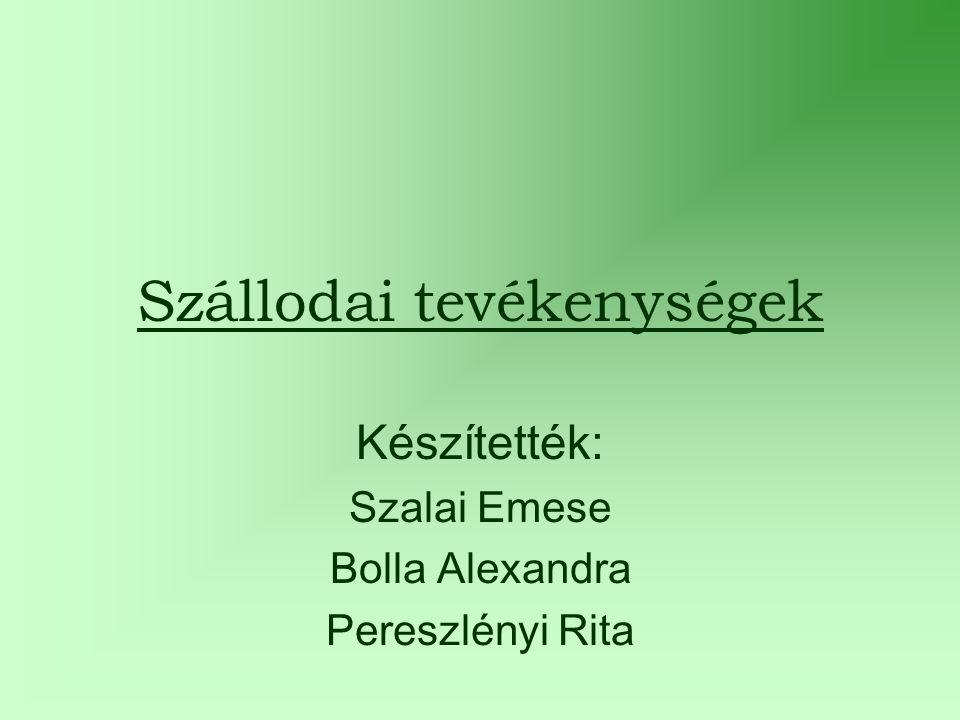 Szállodai tevékenységek Készítették: Szalai Emese Bolla Alexandra Pereszlényi Rita