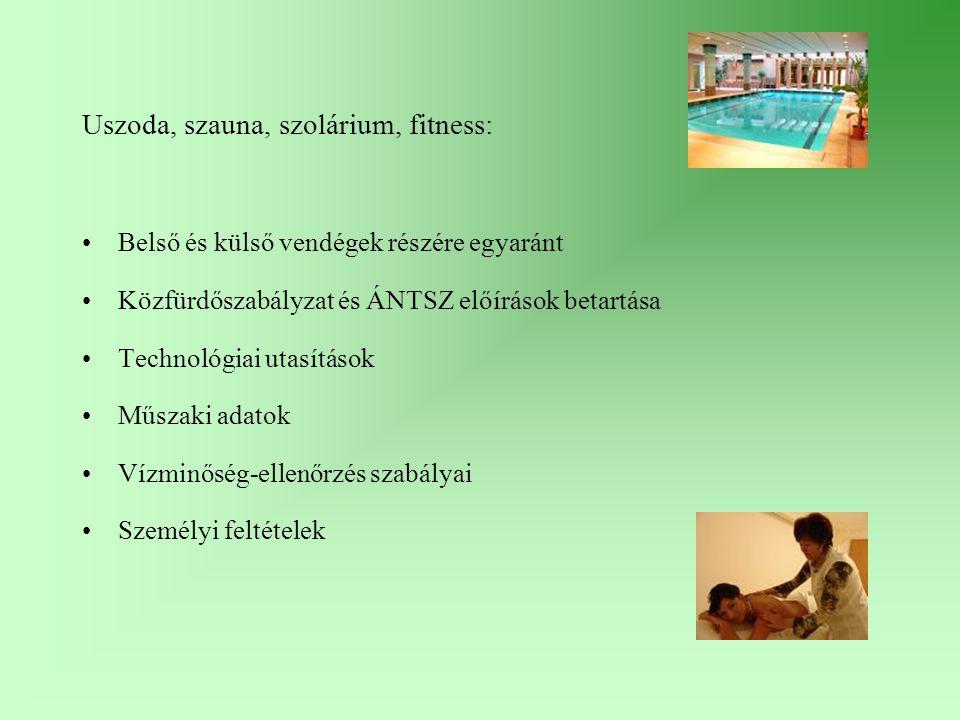 Uszoda, szauna, szolárium, fitness: Belső és külső vendégek részére egyaránt Közfürdőszabályzat és ÁNTSZ előírások betartása Technológiai utasítások M