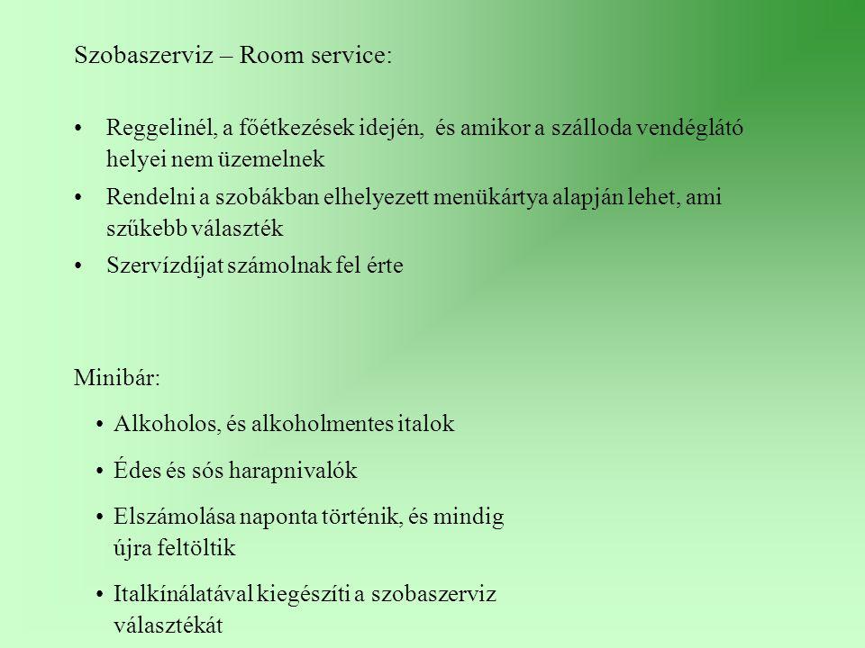 Szobaszerviz – Room service: Reggelinél, a főétkezések idején, és amikor a szálloda vendéglátó helyei nem üzemelnek Rendelni a szobákban elhelyezett m