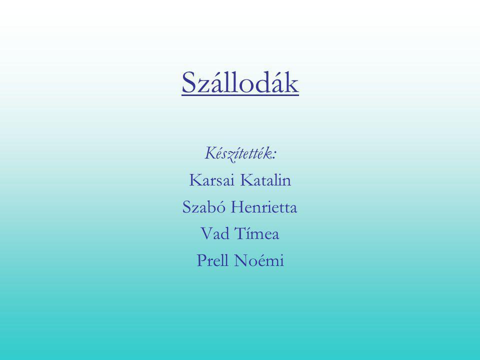 Szállodák Készítették: Karsai Katalin Szabó Henrietta Vad Tímea Prell Noémi