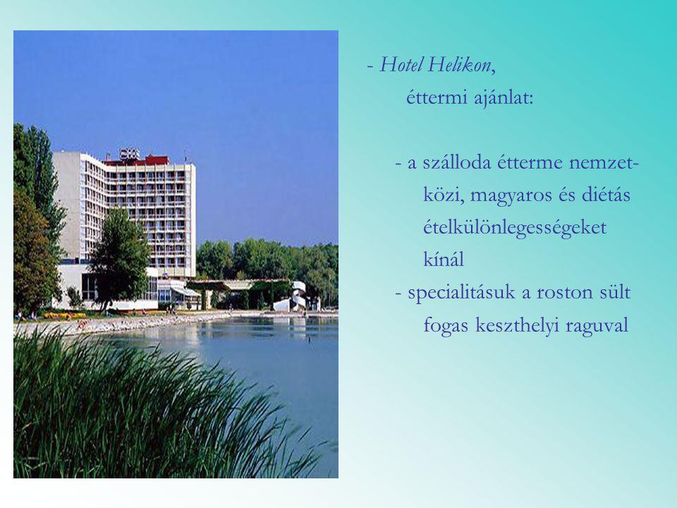 - Hotel Helikon, éttermi ajánlat: - a szálloda étterme nemzet- közi, magyaros és diétás ételkülönlegességeket kínál - specialitásuk a roston sült foga