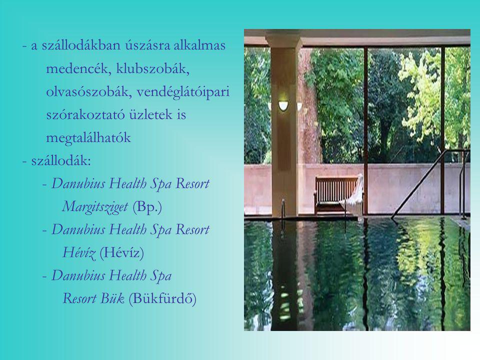 - a szállodákban úszásra alkalmas medencék, klubszobák, olvasószobák, vendéglátóipari szórakoztató üzletek is megtalálhatók - szállodák: - Danubius He