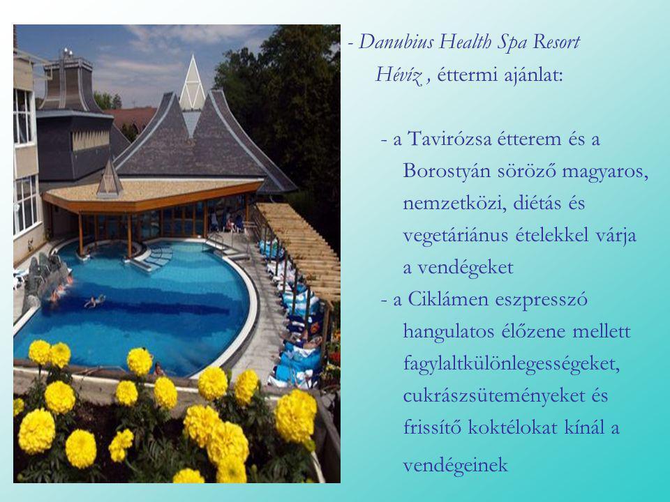 - Danubius Health Spa Resort Hévíz, éttermi ajánlat: - a Tavirózsa étterem és a Borostyán söröző magyaros, nemzetközi, diétás és vegetáriánus ételekke
