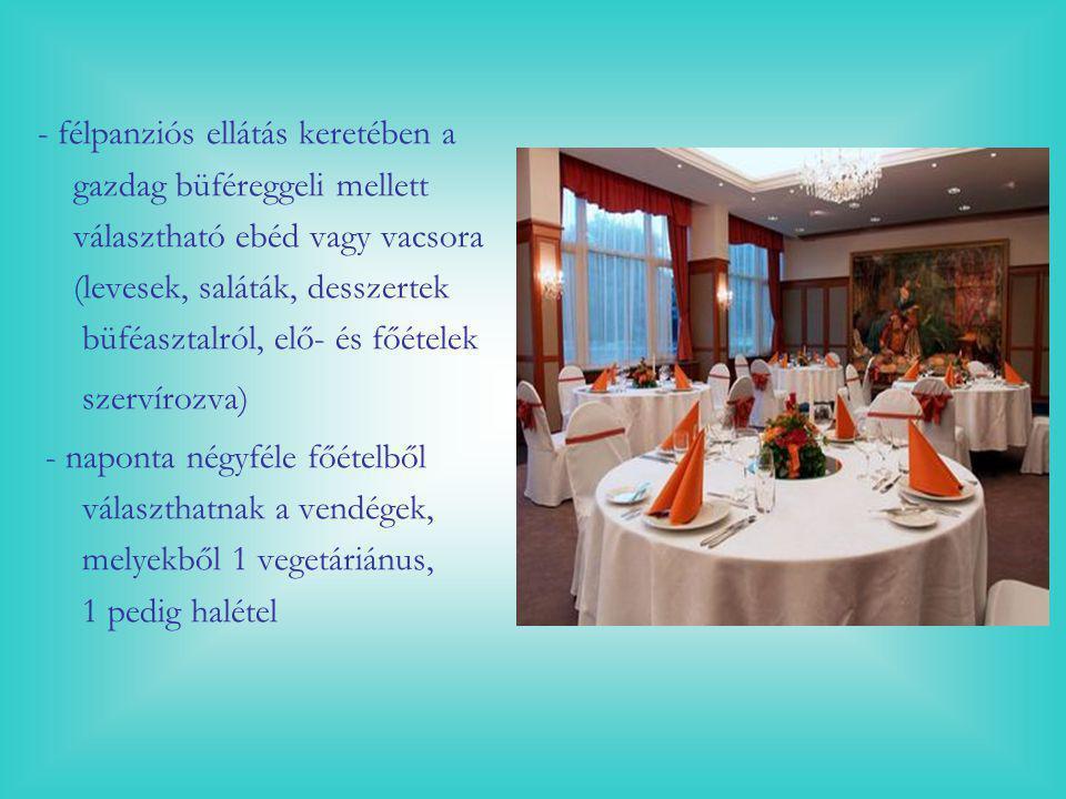 - félpanziós ellátás keretében a gazdag büféreggeli mellett választható ebéd vagy vacsora (levesek, saláták, desszertek büféasztalról, elő- és főétele