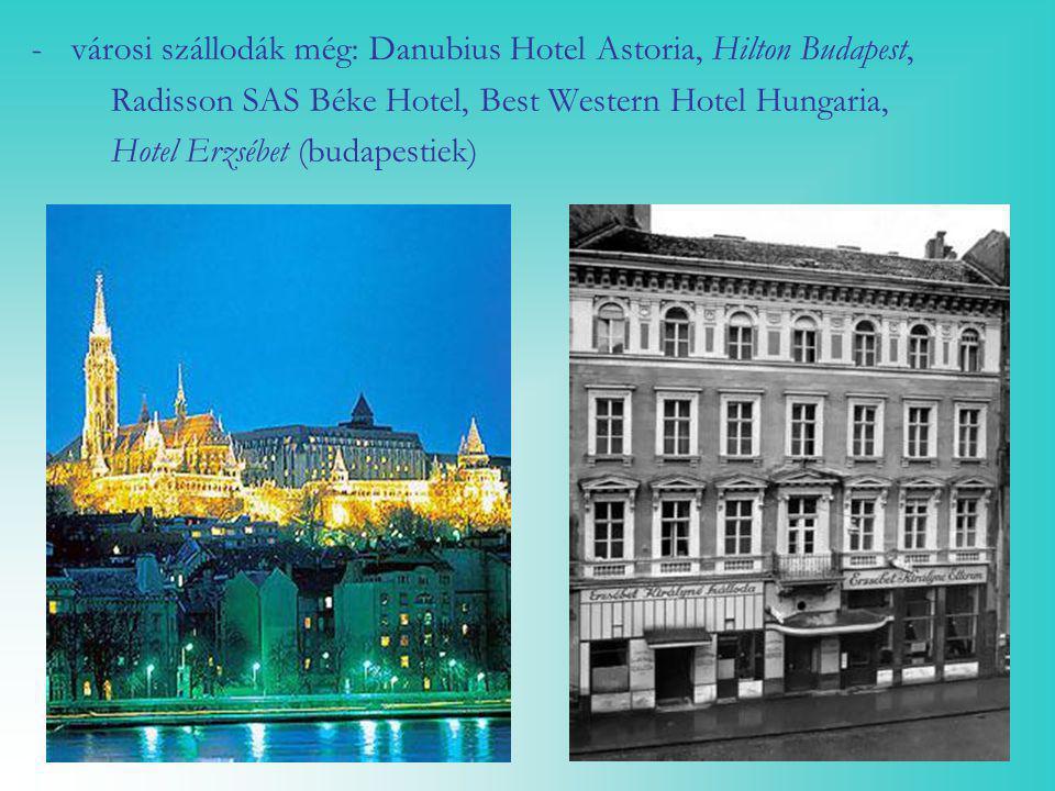 -városi szállodák még: Danubius Hotel Astoria, Hilton Budapest, Radisson SAS Béke Hotel, Best Western Hotel Hungaria, Hotel Erzsébet (budapestiek)