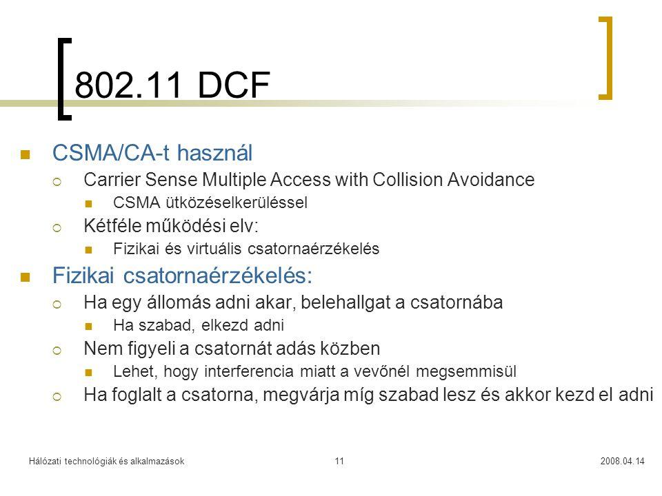 Hálózati technológiák és alkalmazások2008.04.1411 802.11 DCF CSMA/CA-t használ  Carrier Sense Multiple Access with Collision Avoidance CSMA ütközésel