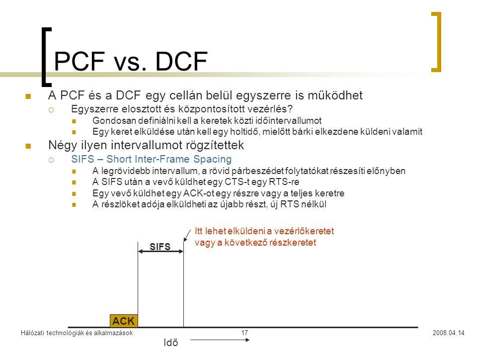 Hálózati technológiák és alkalmazások2008.04.1417 PCF vs. DCF A PCF és a DCF egy cellán belül egyszerre is működhet  Egyszerre elosztott és központos