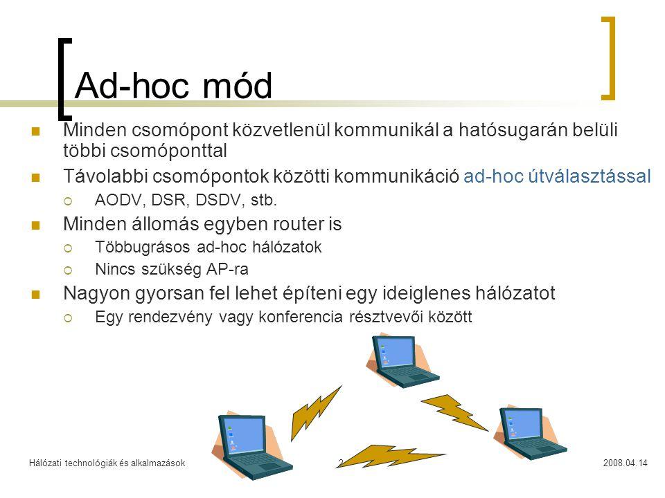 Hálózati technológiák és alkalmazások2008.04.142 Ad-hoc mód Minden csomópont közvetlenül kommunikál a hatósugarán belüli többi csomóponttal Távolabbi