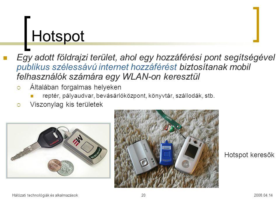 Hálózati technológiák és alkalmazások2008.04.1420 Hotspot Egy adott földrajzi terület, ahol egy hozzáférési pont segítségével publikus szélessávú inte
