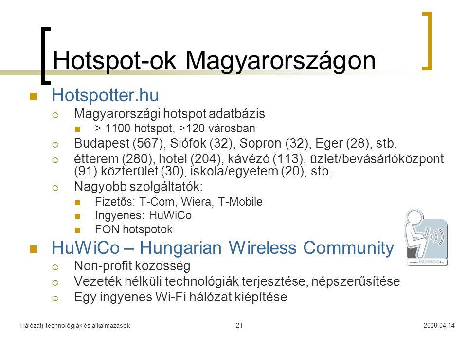 Hálózati technológiák és alkalmazások2008.04.1421 Hotspot-ok Magyarországon Hotspotter.hu  Magyarországi hotspot adatbázis > 1100 hotspot, >120 város