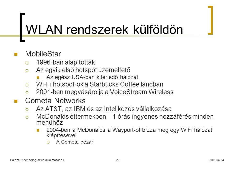 Hálózati technológiák és alkalmazások2008.04.1423 WLAN rendszerek külföldön MobileStar  1996-ban alapították  Az egyik első hotspot üzemeltető Az eg