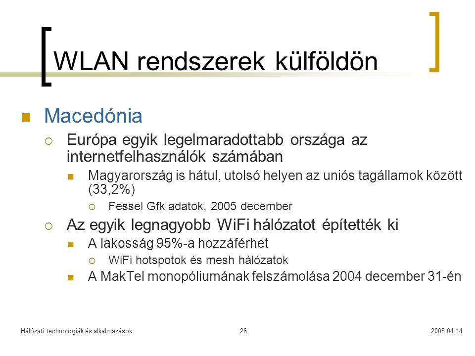 Hálózati technológiák és alkalmazások2008.04.1426 WLAN rendszerek külföldön Macedónia  Európa egyik legelmaradottabb országa az internetfelhasználók