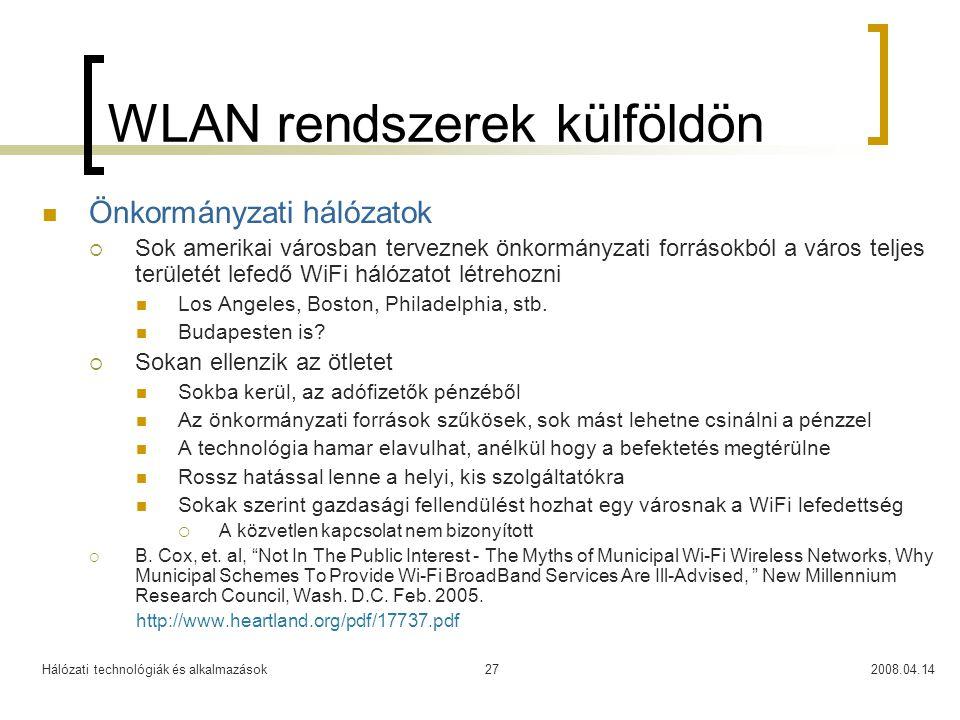Hálózati technológiák és alkalmazások2008.04.1427 WLAN rendszerek külföldön Önkormányzati hálózatok  Sok amerikai városban terveznek önkormányzati fo