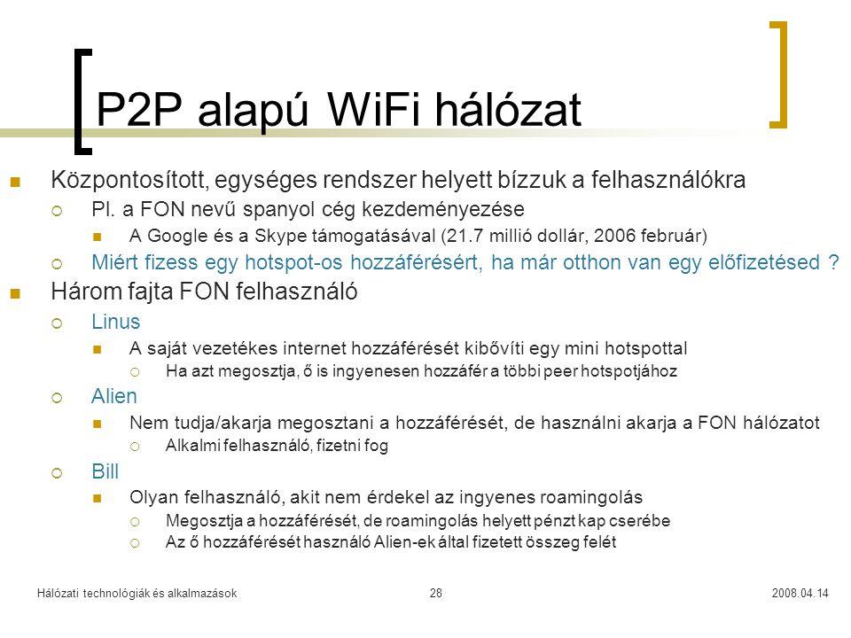 Hálózati technológiák és alkalmazások2008.04.1428 P2P alapú WiFi hálózat Központosított, egységes rendszer helyett bízzuk a felhasználókra  Pl. a FON